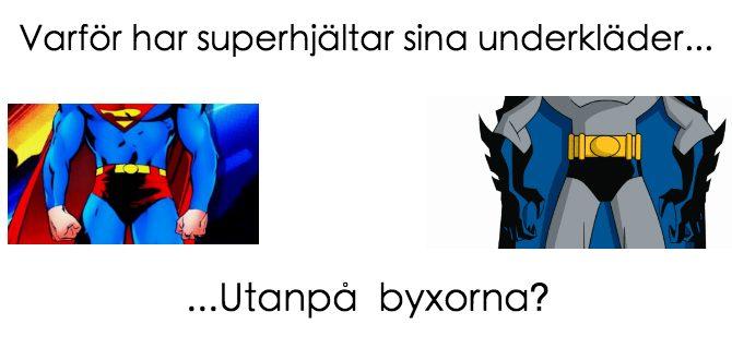 Varför har Superhjältar kalsongerna utanpå