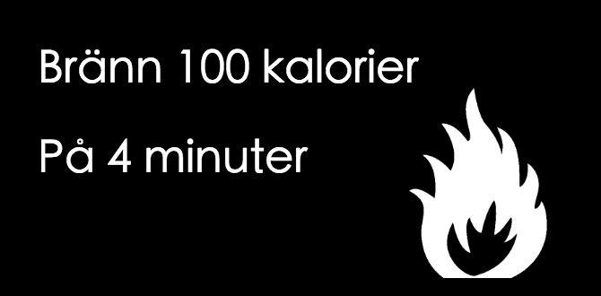 Bränn 100 Kalorier Snabbt