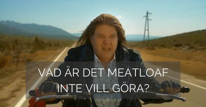 Vad Är Det Meatloaf Inte Vill Göra